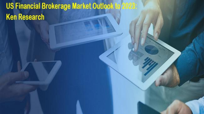US Financial Brokerage Market Outlook To 2023 - Sakshi Post