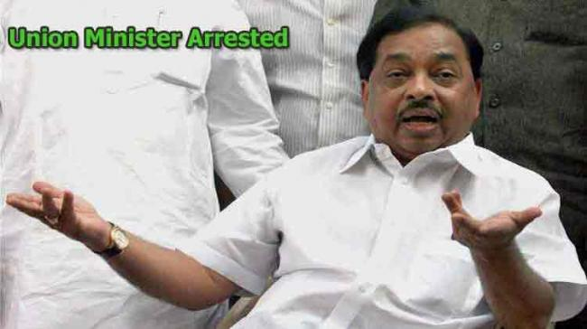 Narayana Rane First Union Minister Arrested In 20 Years - Sakshi Post
